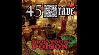 Pick Your Poison- 45 Grave