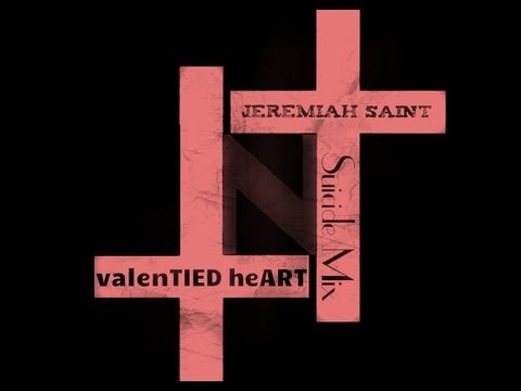 Jeremiah Sain† - valenTIED heART (2013 suicide mix)