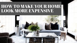 HOW TO MAKE YOUR HOME LOOK MORE EXPENSIVE | 10 Styling HACKS + TIPS