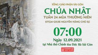 🔴Thánh Lễ Trực Tuyến   7:00   CHÚA NHẬT 24 THƯỜNG NIÊN   NGÀY 12-9-2021   NHÀ THỜ ĐỨC BÀ SÀI GÒN
