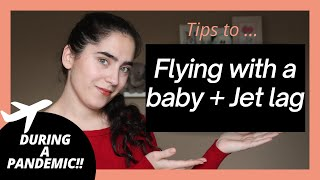 Flying with a Baby + Tips for Jet Lag | Tips for New Moms