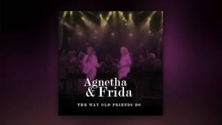 Agnetha & Frida (ABBA) - The Way Old Friends Do (Audio Live 2016)
