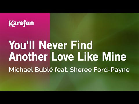 Karaoke You'll Never Find Another Love Like Mine - Michael Bublé feat. Sheree Ford-Payne *