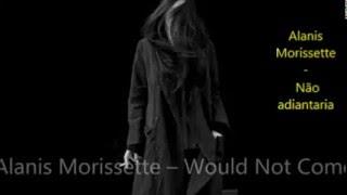Alanis Morissette - Would Not Come (lyrics/Legendas)