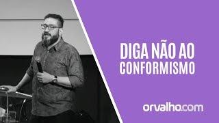 DIGA NÃO AO CONFORMISMO - Luciano Subirá