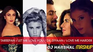 Tareefan / Let Me Love You / Dil Diyaan Gallan / Love Me Harder | DJ Harshal Mashup