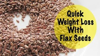 Quick Weight Loss With Flax Seeds – Health Benefits Of Flax Seeds