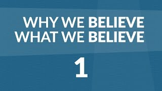 Why We Believe What We Believe - Lesson #1