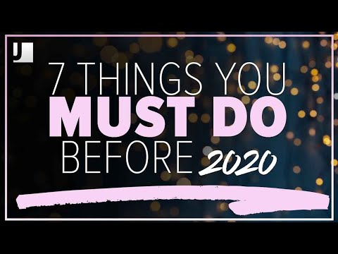 7 Things You MUST DO Before 2020
