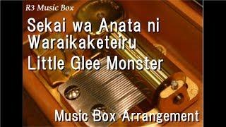Sekai wa Anata ni Waraikaketeiru/Little Glee Monster [Music Box]