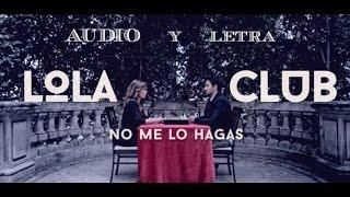 LolaClub - NO ME LO HAGAS (Audio) (LETRA)