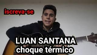 CHOQUE TÉRMICO LUAN SANTANA(cover Izaque Lima)