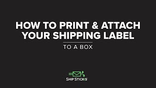 How To Print & Attach A Shipping Label To A Box With Ship Sticks