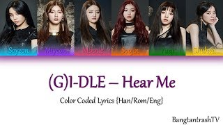 (G)I-DLE - Hear Me Color Coded Lyrics {Han/Rom/Eng