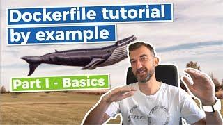 Dockerfile Tutorial by Example - ( Part I - Basics )