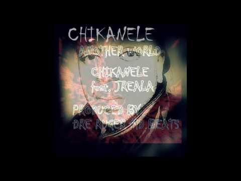 Another World Chikanele ft Jreala
