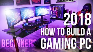 How To Build A Gaming PC | 2018 (Full Beginners Guide)
