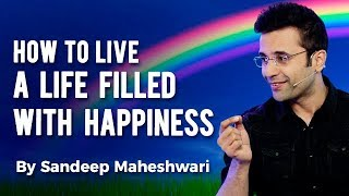 How to Live a Life Filled With Happiness? By Sandeep Maheshwari I Hindi