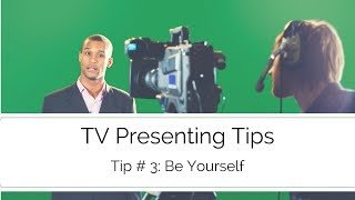 TV Presenting Tips - Be yourself