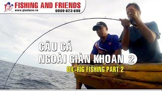 [Câu cá] Câu cá ngoài giàn khoan phần 2