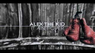 ALEX THE KID - It Ain't Over