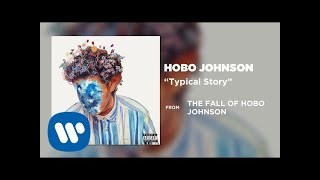 Hobo Johnson   Typical Story (Official Audio)