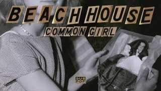 Beach House - Common Girl