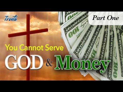 You CANNOT Serve God and Money - Part One