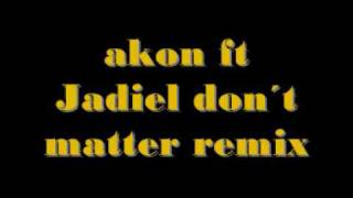 Akon ft Jadiel Don´t Matter Remix