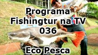 Programa Fishingtur na TV 036 - Pesqueiro Eco Pesca