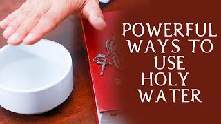 10 Powerful Ways To Use Holy Water As A Catholic