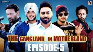 "Gangland In Motherland   Episode 5 ""GANGSTER""   Punjabi Web Series   Geet MP3"