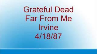 Grateful Dead - Far From Me - Irvine - 4/18/87