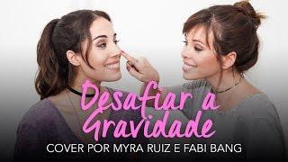 Myra Ruiz & Fabi Bang - Desafiar A Gravidade (Cover)