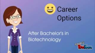 Career Options after Bachelor's in Biotechnology (Make it very Clear)
