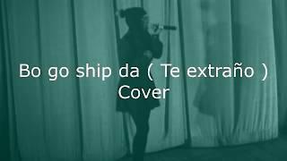 Bo go ship da ( Te extraño ) Cover-Escalera Al Cielo