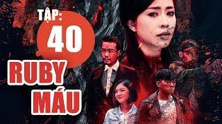 Ruby Máu - Tập 40 | Phim hình sự Việt Nam hay nhất 2019 | ANTV