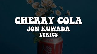 Cherry Cola || Jon Kuwada || Lyrics