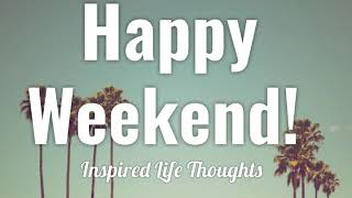 HAPPY WEEKEND!  😊🌴 Weekend Quotes, Wishes & Vibes