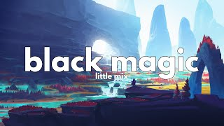 Little Mix - Black Magic (Lyrics)