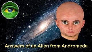141 - ANSWERS OF AN ALIEN FROM ANDROMEDA