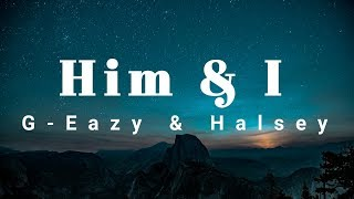 G-Eazy & Halsey (Lyrics) - Him & I