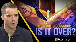Bitcoin Cash Hard Fork Update: Is It Over? (And a Special Message To Calvin Ayre)