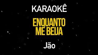 Enquanto Me Beija   Jão (Karaokê Version)