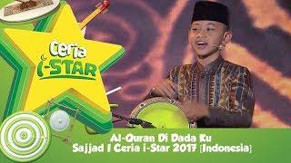 Al-Quran Di Dada Ku   Sajjad I Ceria i-Star 2017 [Indonesia]