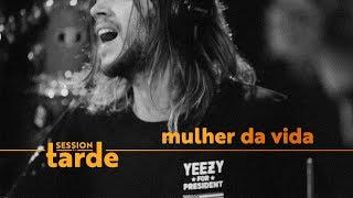 Mulher Da Vida Feat Francisco, El Hombre (Session Da Tarde)