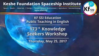 173rd Knowledge Seekers Workshop, May 25, 2017 Keshe Foundation Spaceship Institute