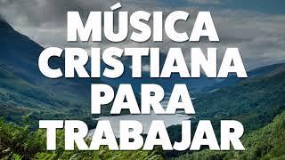 Música Cristiana Para Trabajar 2019