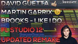 David Guetta x Martin Garrix x Brooks - Like I Do | *Updated* FL Studio 12 Remake | FLP | 2018