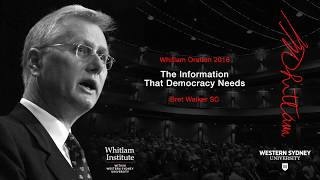 Whitlam Oration - Bret Walker SC - The Information that Democracy Needs